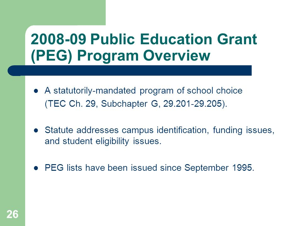 26 2008-09 Public Education Grant (PEG) Program Overview A statutorily-mandated program of school choice (TEC Ch.