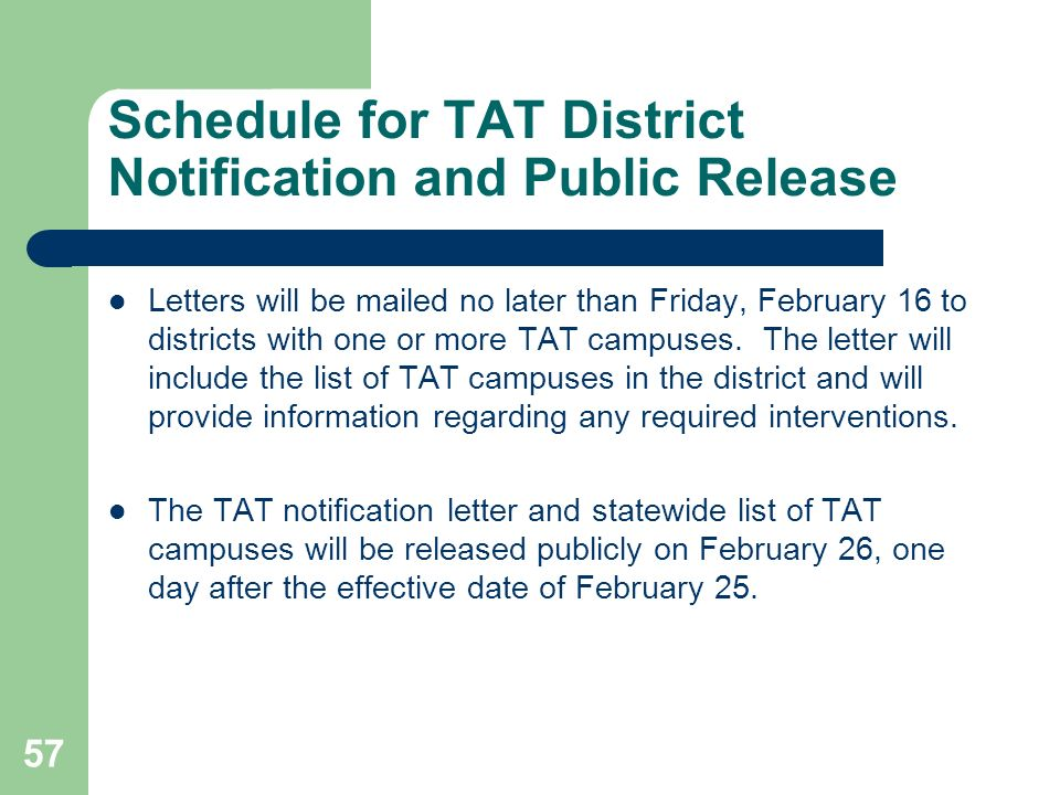 57 Schedule for TAT District Notification and Public Release Letters will be mailed no later than Friday, February 16 to districts with one or more TAT campuses.