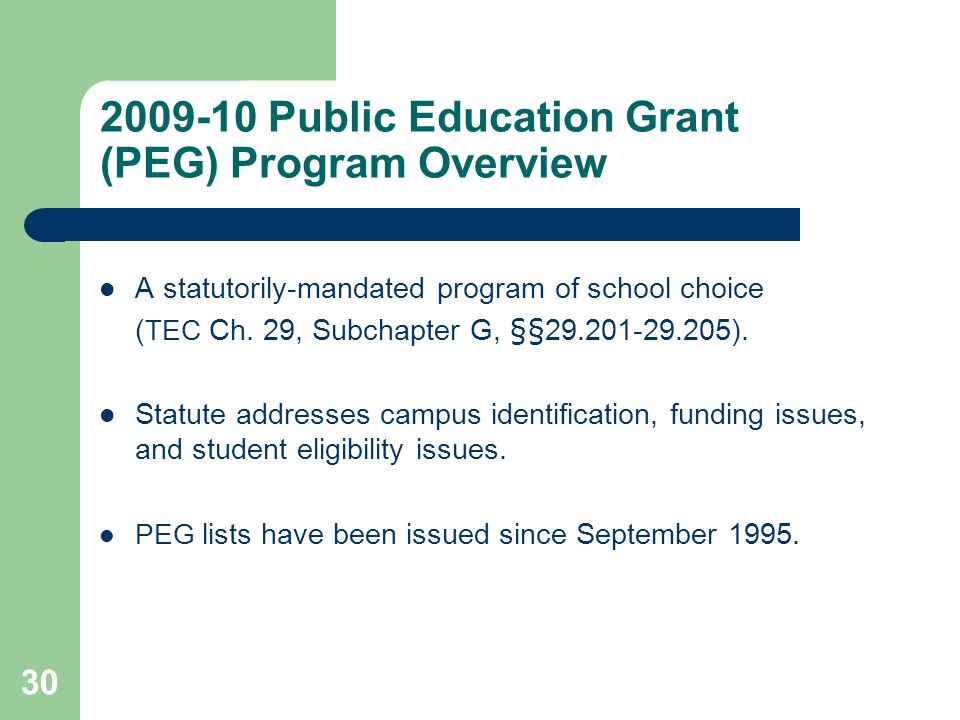 30 2009-10 Public Education Grant (PEG) Program Overview A statutorily-mandated program of school choice ( TEC Ch.