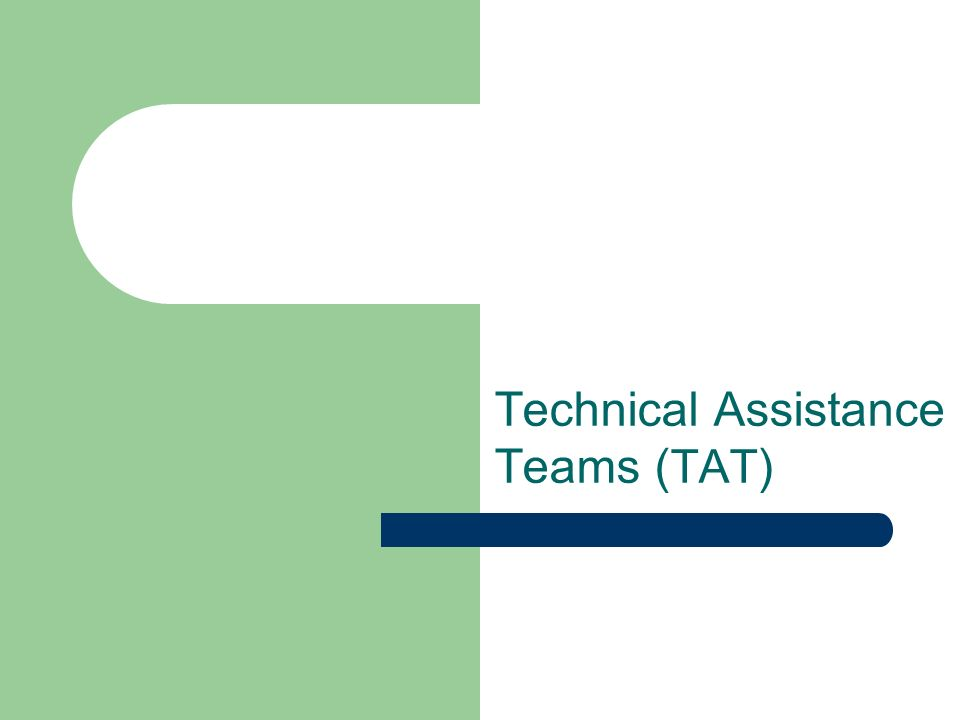 Technical Assistance Teams ( TAT )