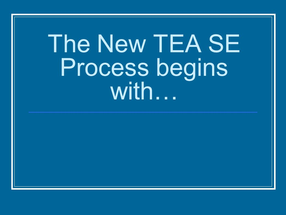 The New TEA SE Process begins with…