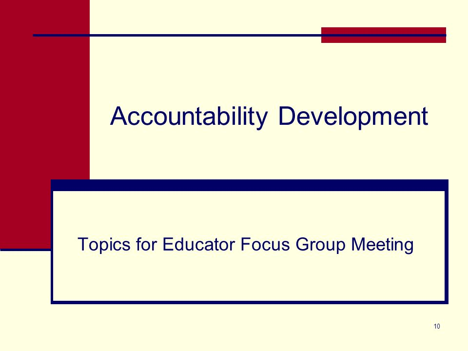 Accountability Development Topics for Educator Focus Group Meeting 10