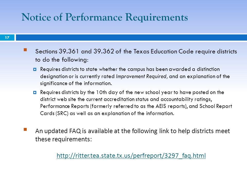 17 Notice of Performance Requirements Sections 39.361 and 39.362 of the Texas Education Code require districts to do the following: Requires districts to state whether the campus has been awarded a distinction designation or is currently rated Improvement Required, and an explanation of the significance of the information.