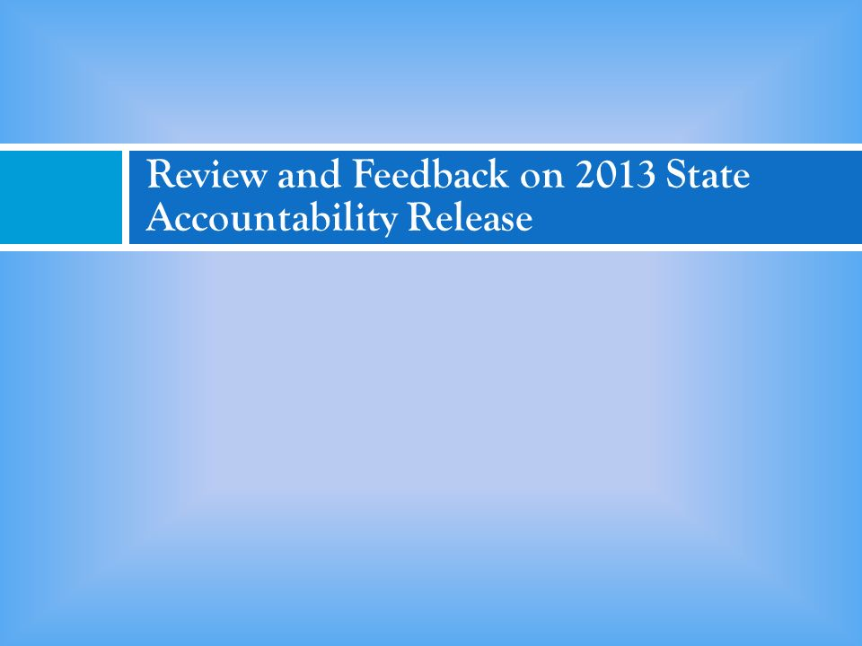 Review and Feedback on 2013 State Accountability Release