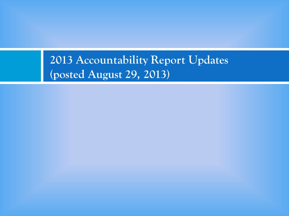 2013 Accountability Report Updates (posted August 29, 2013)