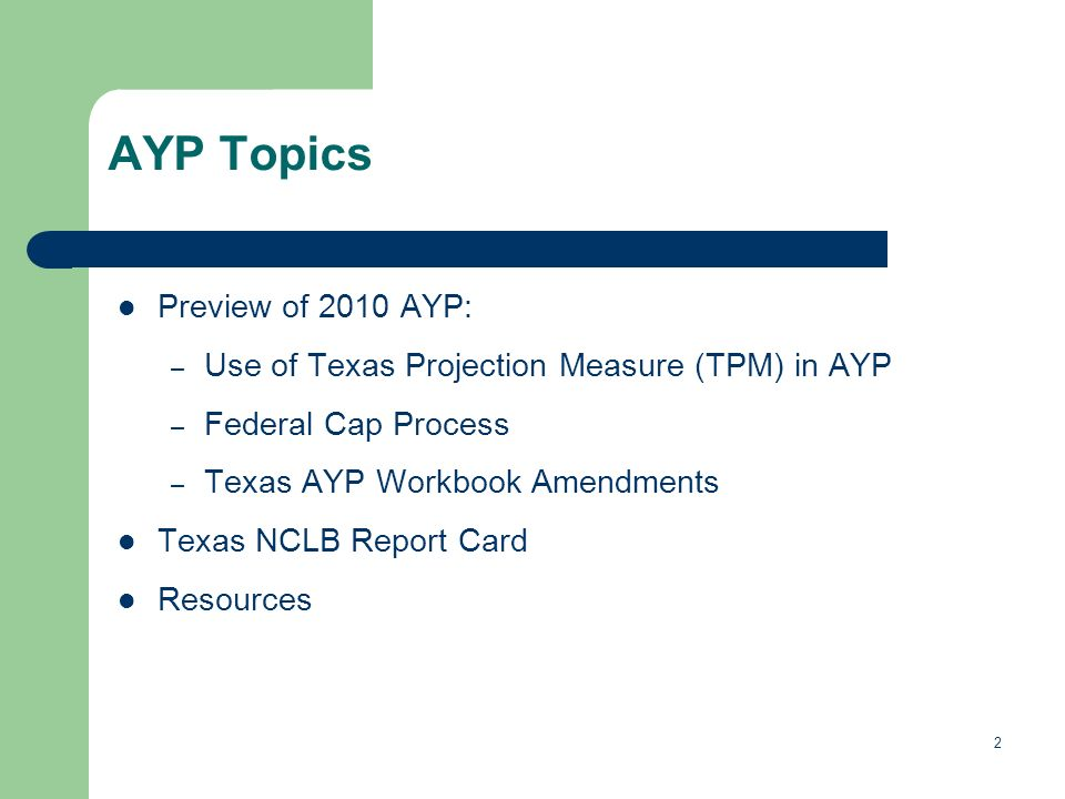 2 AYP Topics Preview of 2010 AYP: – Use of Texas Projection Measure (TPM) in AYP – Federal Cap Process – Texas AYP Workbook Amendments Texas NCLB Report Card Resources