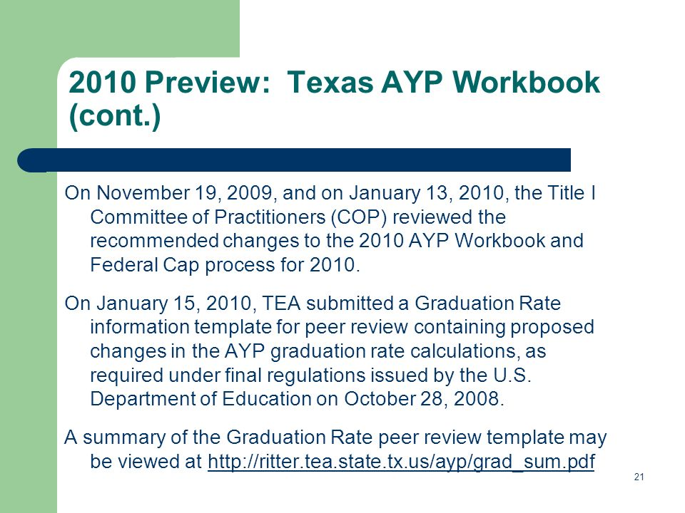 21 On November 19, 2009, and on January 13, 2010, the Title I Committee of Practitioners (COP) reviewed the recommended changes to the 2010 AYP Workbook and Federal Cap process for 2010.