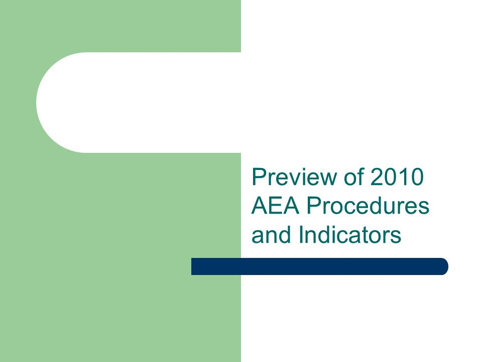 Preview of 2010 AEA Procedures and Indicators