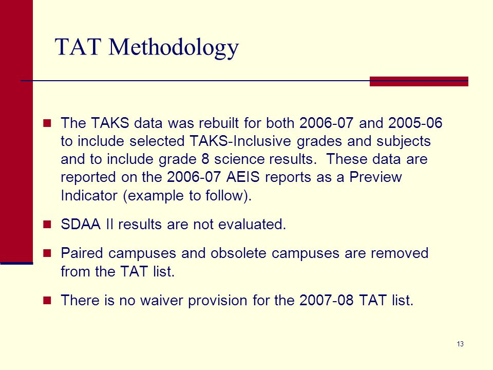 13 TAT Methodology The TAKS data was rebuilt for both 2006-07 and 2005-06 to include selected TAKS-Inclusive grades and subjects and to include grade 8 science results.