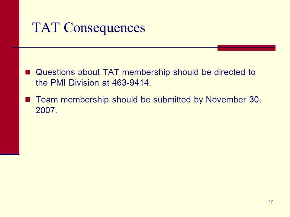 17 TAT Consequences Questions about TAT membership should be directed to the PMI Division at 463-9414.