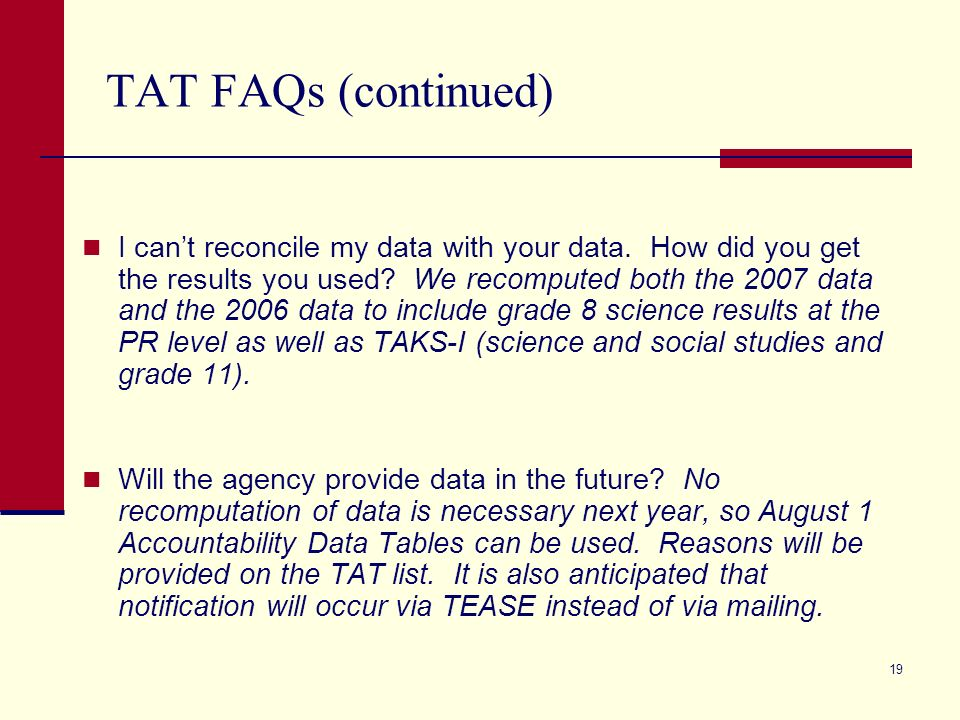 19 TAT FAQs (continued) I cant reconcile my data with your data.
