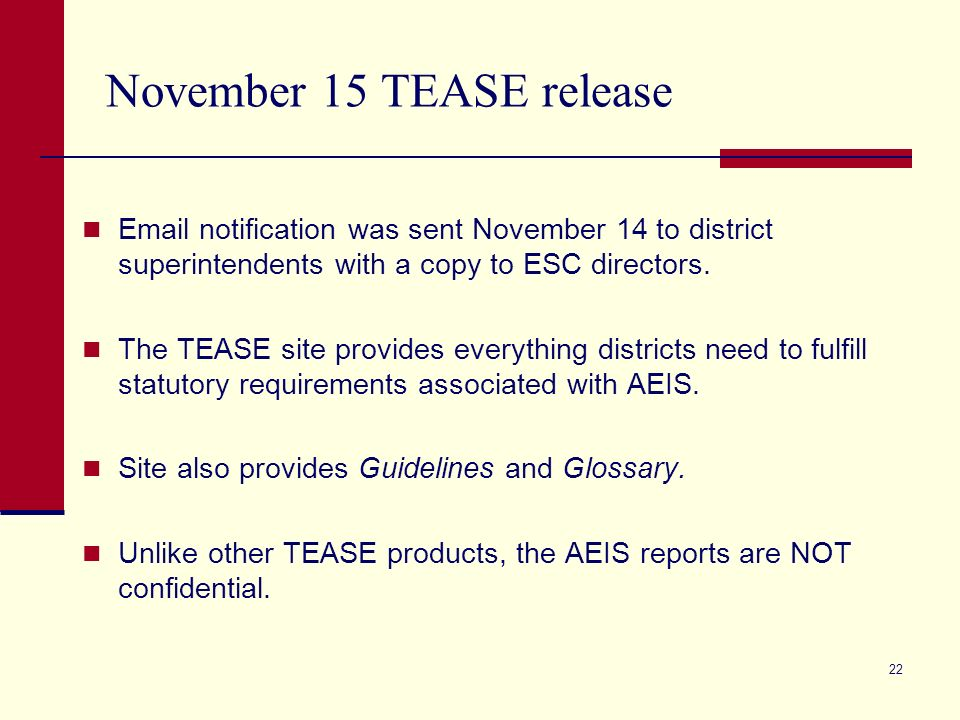 22 November 15 TEASE release Email notification was sent November 14 to district superintendents with a copy to ESC directors.
