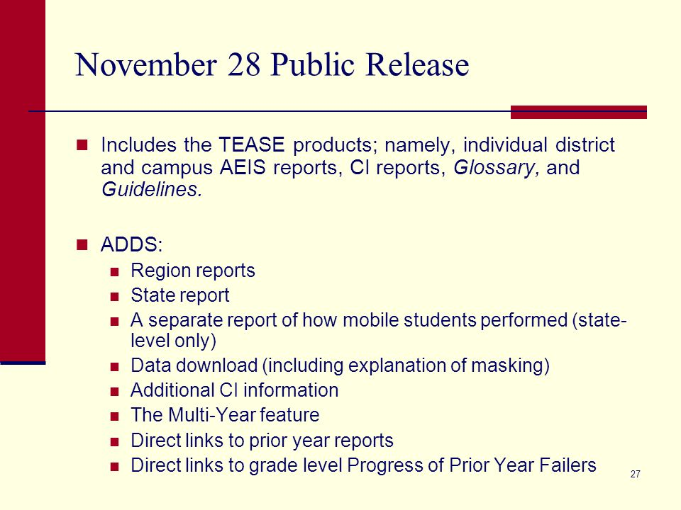 27 November 28 Public Release Includes the TEASE products; namely, individual district and campus AEIS reports, CI reports, Glossary, and Guidelines.