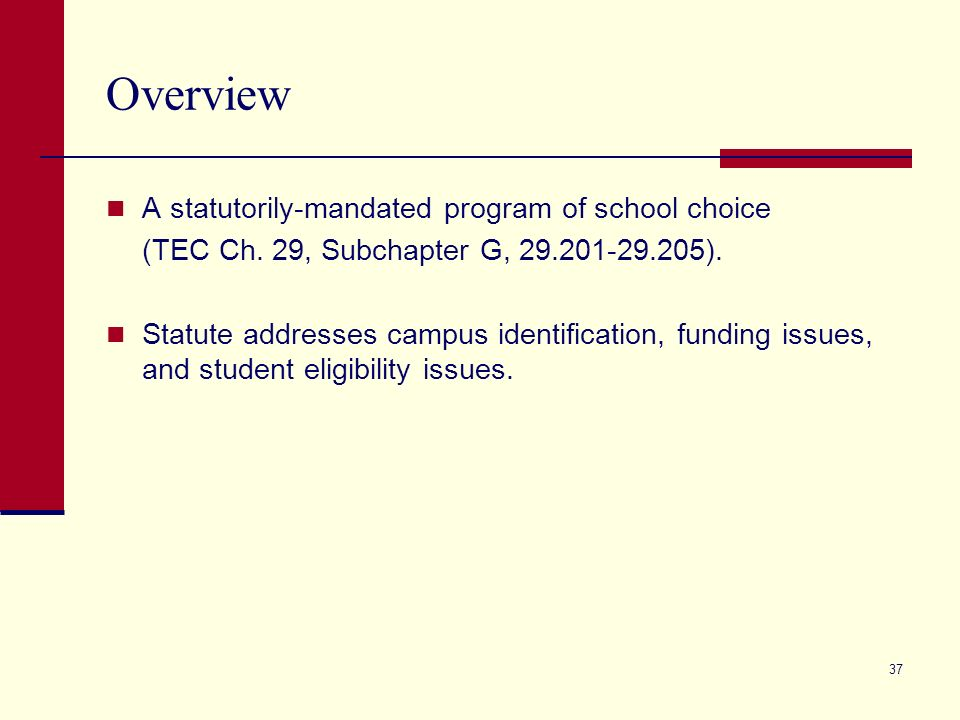 37 Overview A statutorily-mandated program of school choice (TEC Ch.