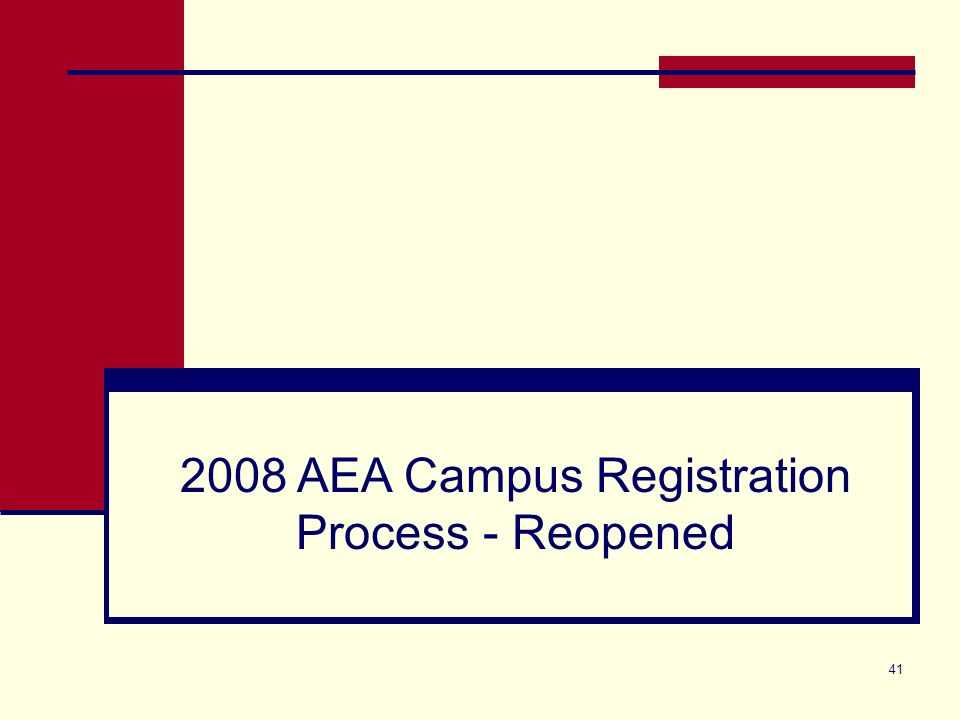 41 2008 AEA Campus Registration Process - Reopened