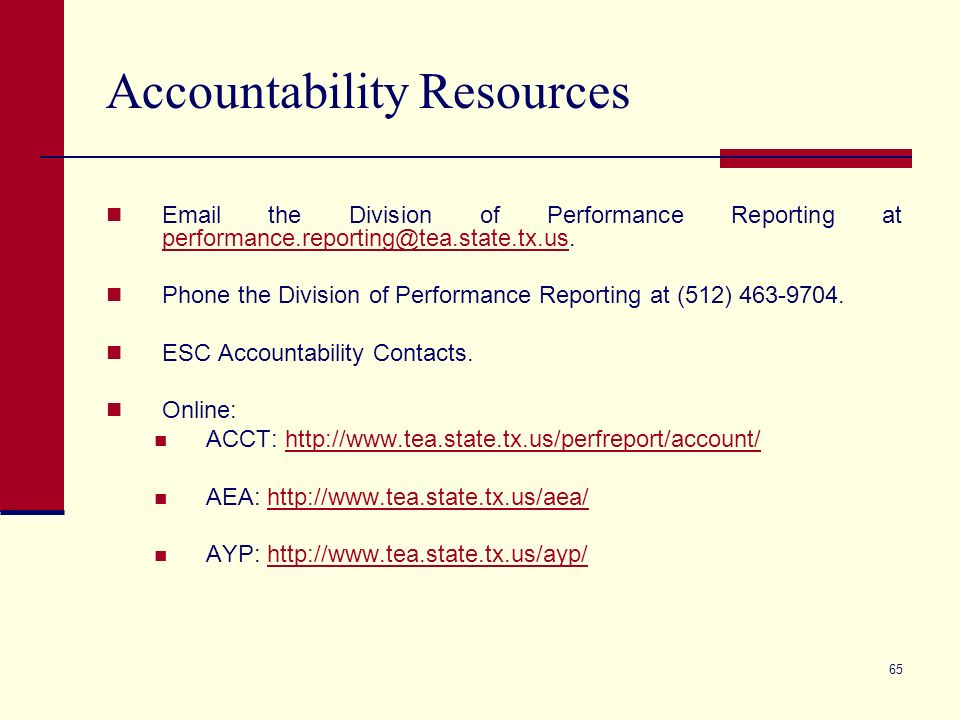 65 Accountability Resources Email the Division of Performance Reporting at performance.reporting@tea.state.tx.us.