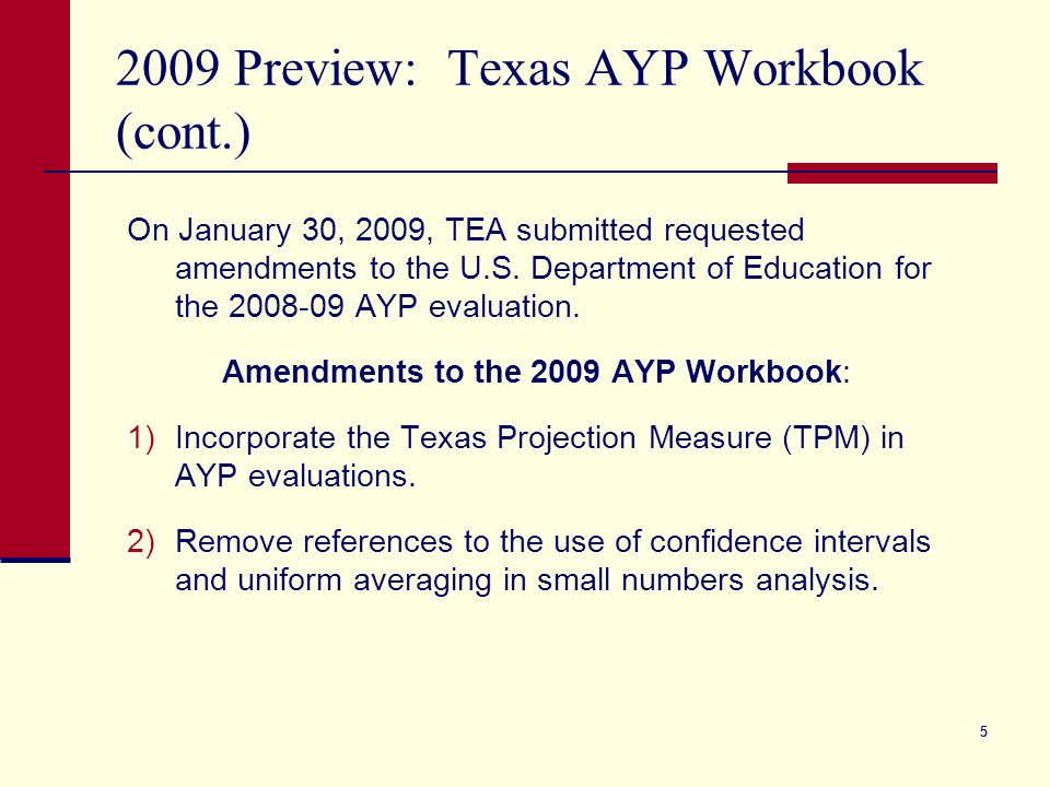 55 2009 Preview: Texas AYP Workbook (cont.) On January 30, 2009, TEA submitted requested amendments to the U.S.