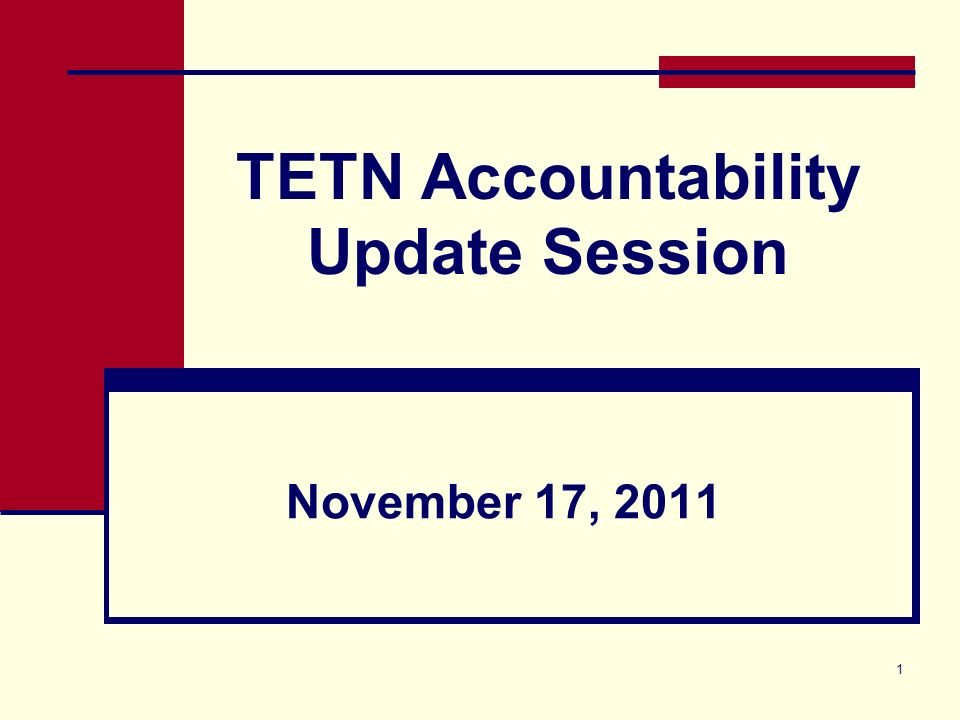 1 TETN Accountability Update Session November 17, 2011