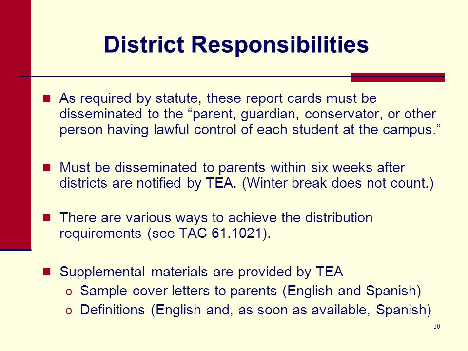 30 District Responsibilities As required by statute, these report cards must be disseminated to the parent, guardian, conservator, or other person having lawful control of each student at the campus.