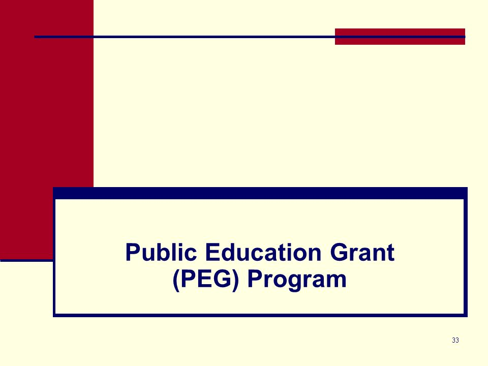 33 Public Education Grant (PEG) Program
