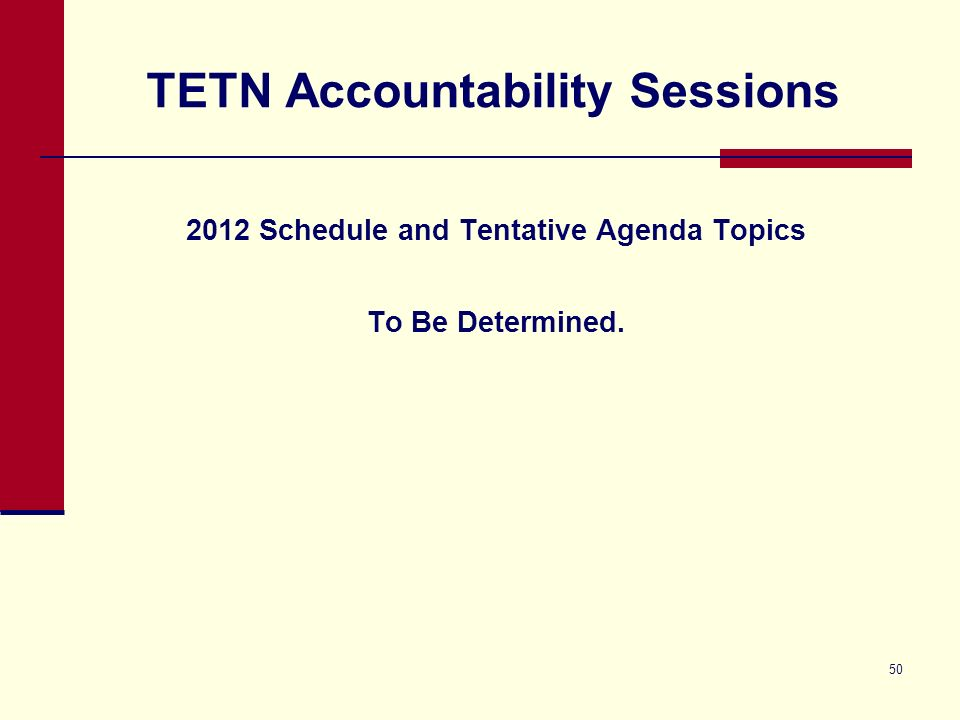 50 TETN Accountability Sessions 2012 Schedule and Tentative Agenda Topics To Be Determined.