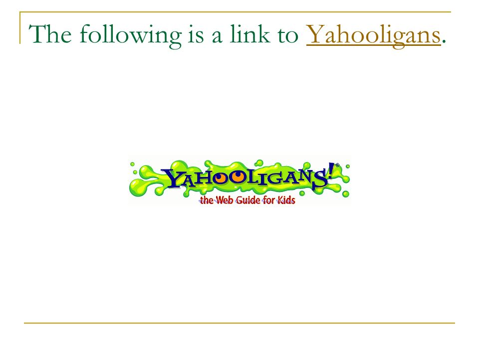 The following is a link to Yahooligans.Yahooligans