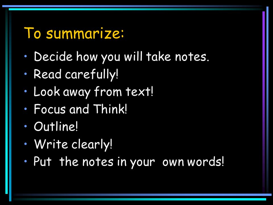 To summarize: Decide how you will take notes. Read carefully.