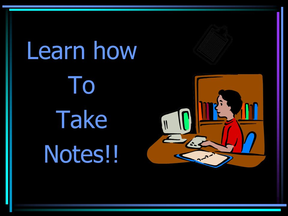 Learn how To Take Notes!!