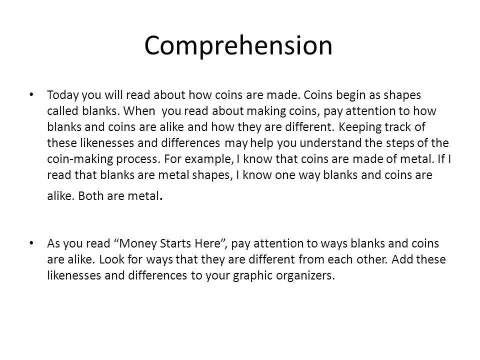 Comprehension Today you will read about how coins are made.