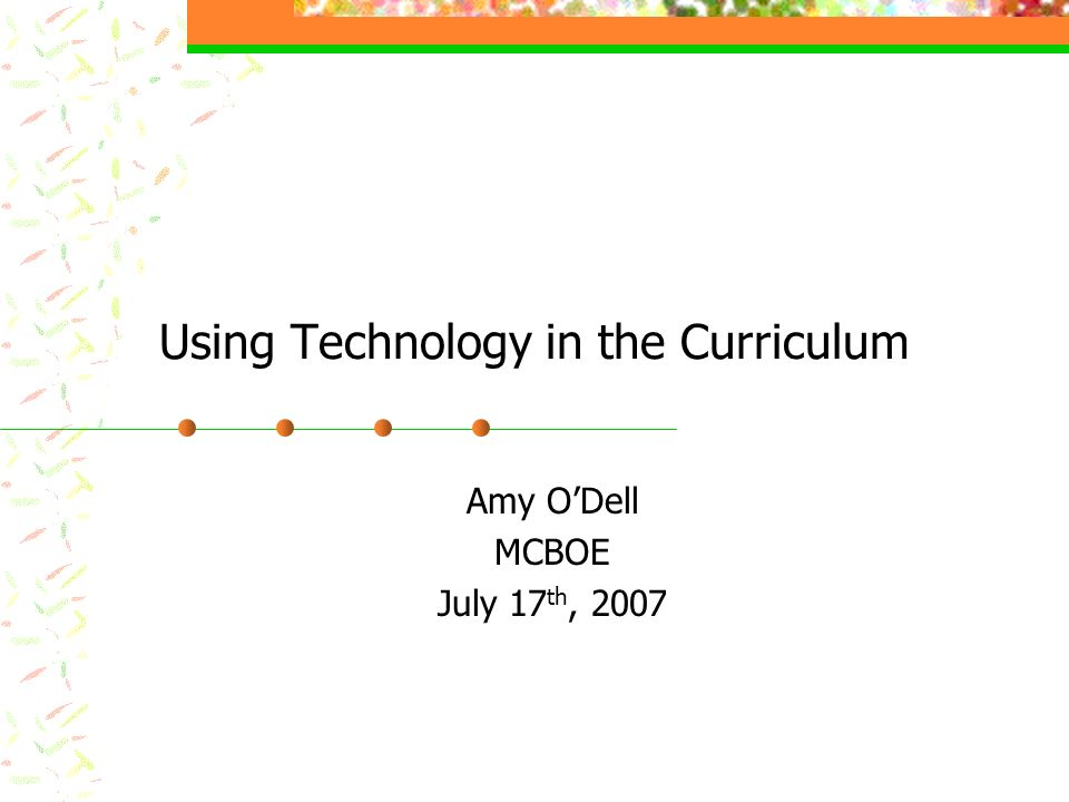 Using Technology in the Curriculum Amy ODell MCBOE July 17 th, 2007