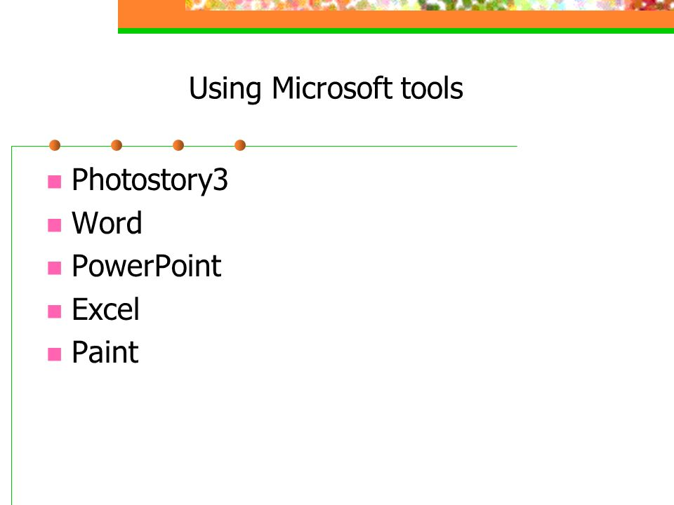 Using Microsoft tools Photostory3 Word PowerPoint Excel Paint