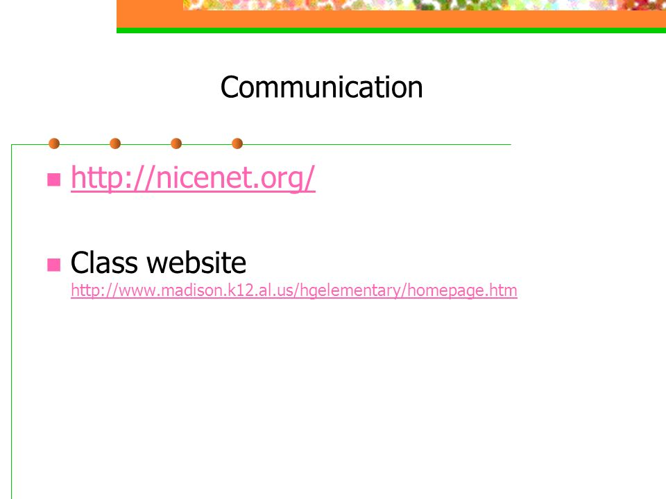 Communication http://nicenet.org/ Class website http://www.madison.k12.al.us/hgelementary/homepage.htm http://www.madison.k12.al.us/hgelementary/homepage.htm