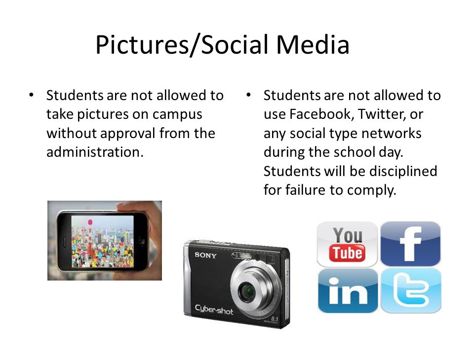 Pictures/Social Media Students are not allowed to take pictures on campus without approval from the administration.