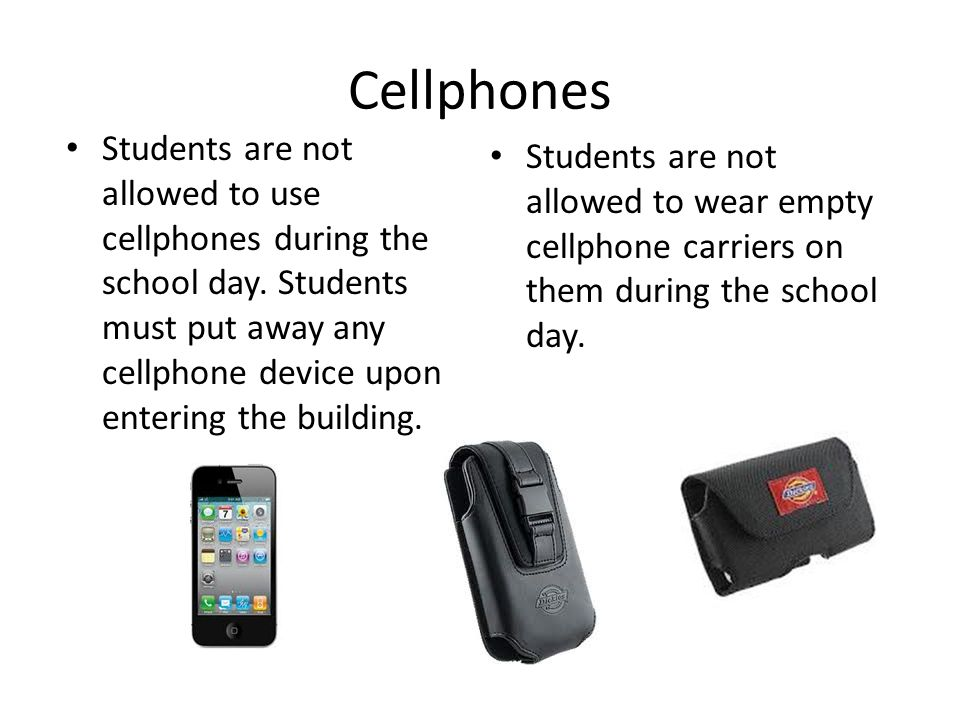Cellphones Students are not allowed to use cellphones during the school day.