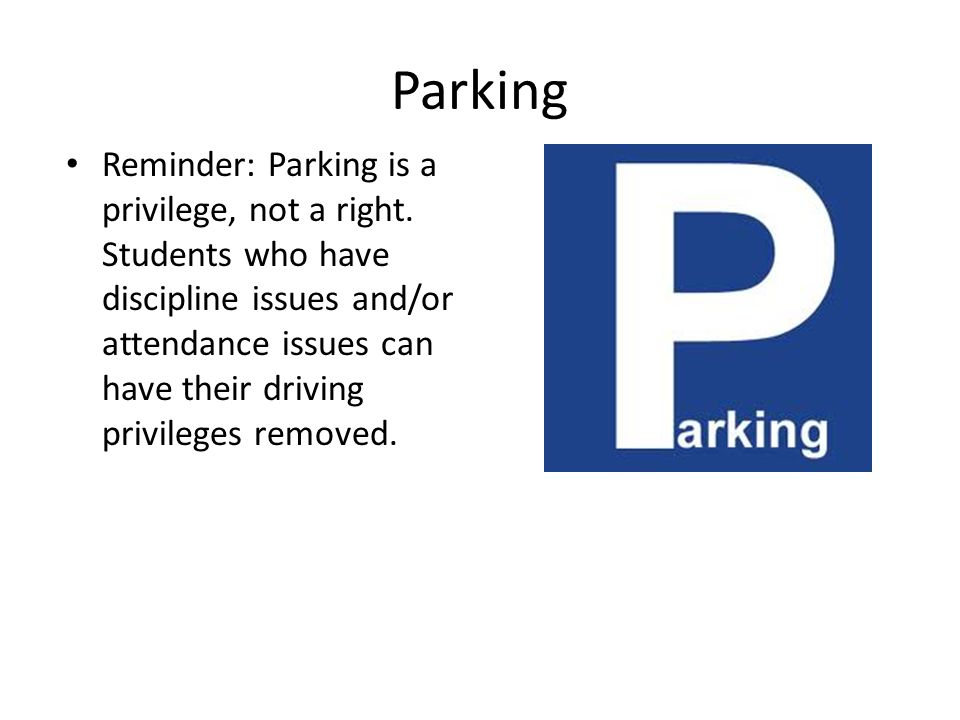 Parking Reminder: Parking is a privilege, not a right.
