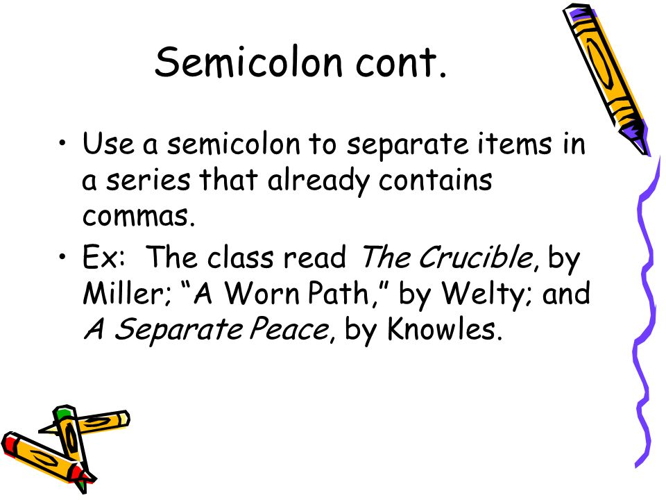 Semicolon cont. Use a semicolon to separate items in a series that already contains commas.