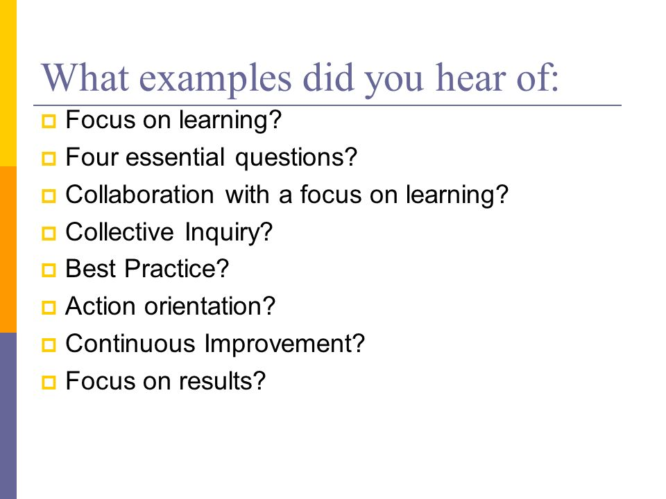 What examples did you hear of: Focus on learning. Four essential questions.