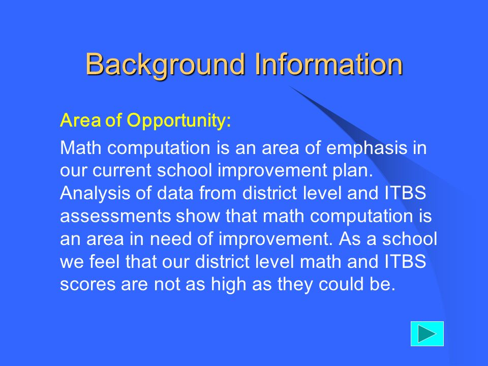 Background Information Area of Opportunity: Math computation is an area of emphasis in our current school improvement plan.