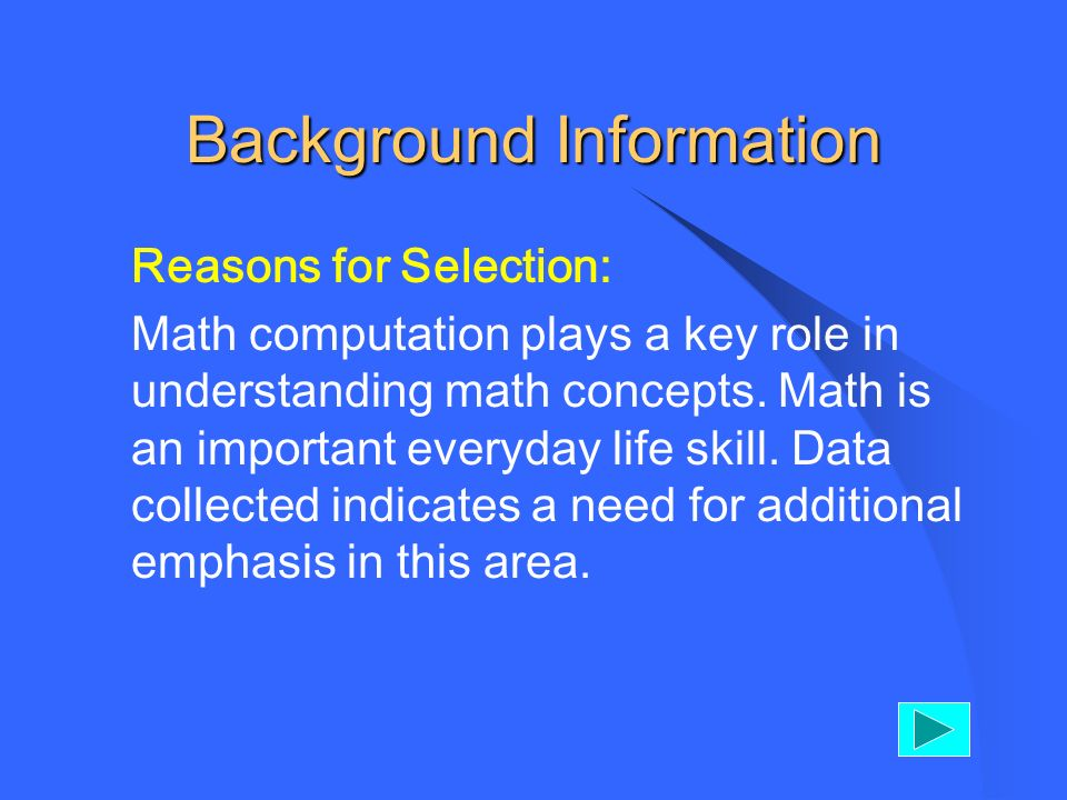Background Information Reasons for Selection: Math computation plays a key role in understanding math concepts.