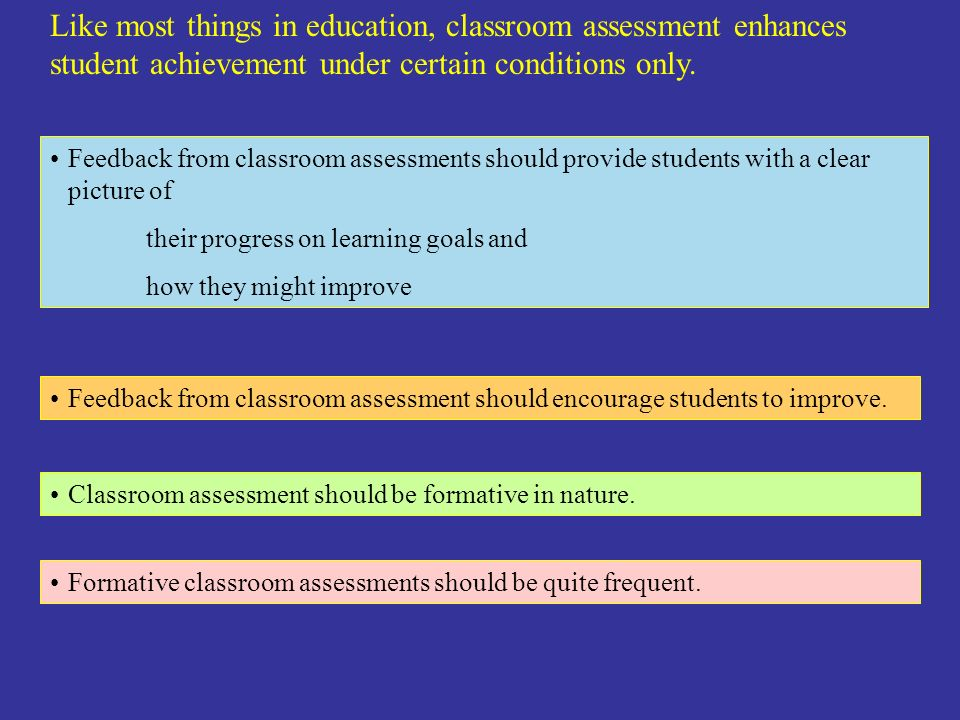 Like most things in education, classroom assessment enhances student achievement under certain conditions only.