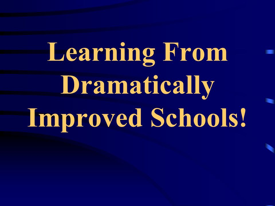 Learning From Dramatically Improved Schools!