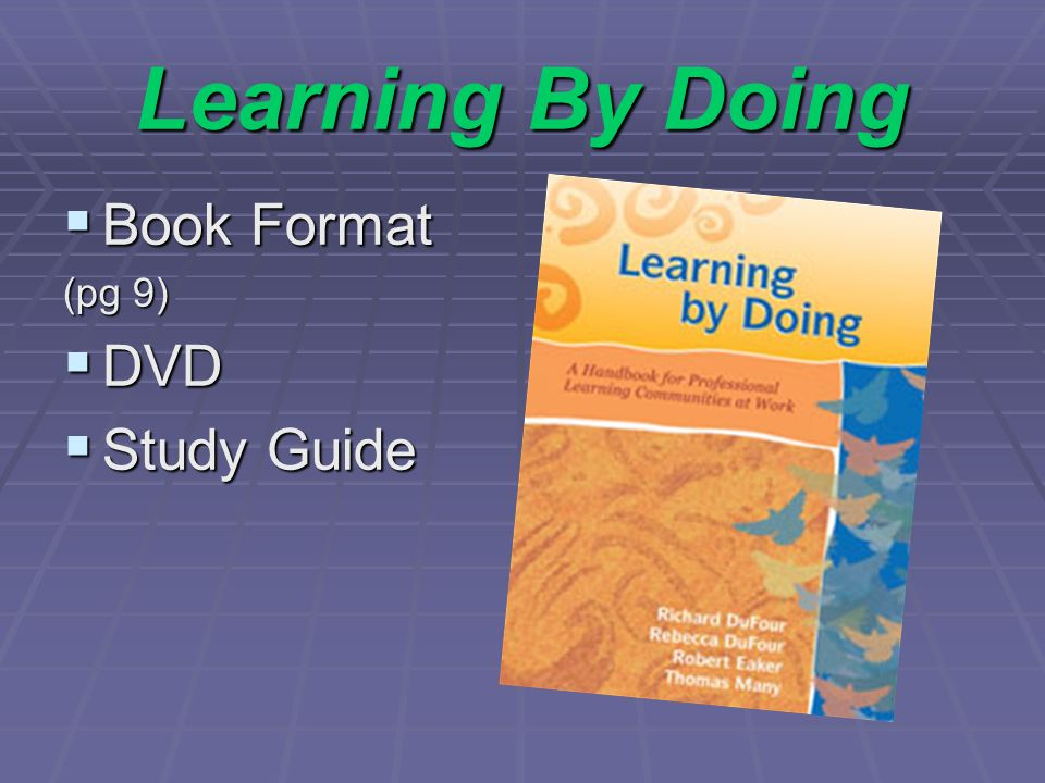 Learning By Doing Book Format Book Format (pg 9) DVD DVD Study Guide Study Guide