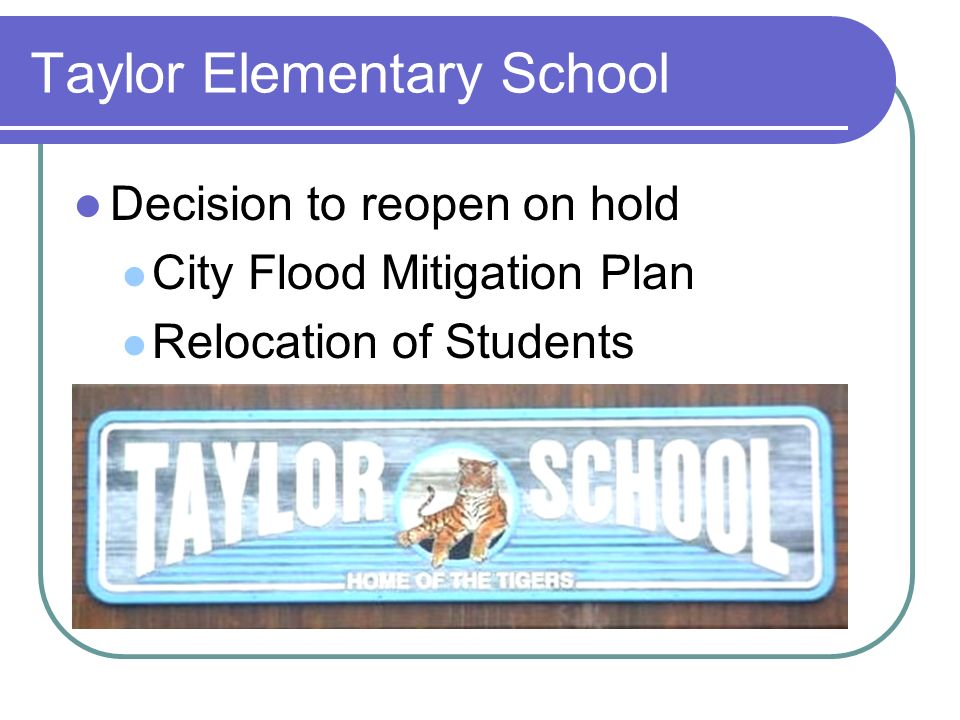 Taylor Elementary School Decision to reopen on hold City Flood Mitigation Plan Relocation of Students