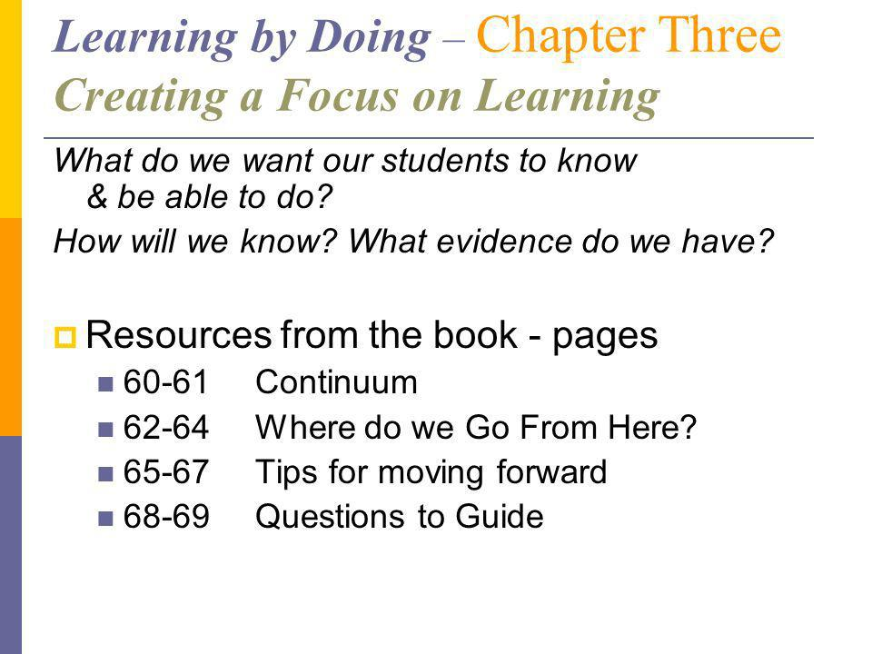 Learning by Doing – Chapter Three Creating a Focus on Learning What do we want our students to know & be able to do.