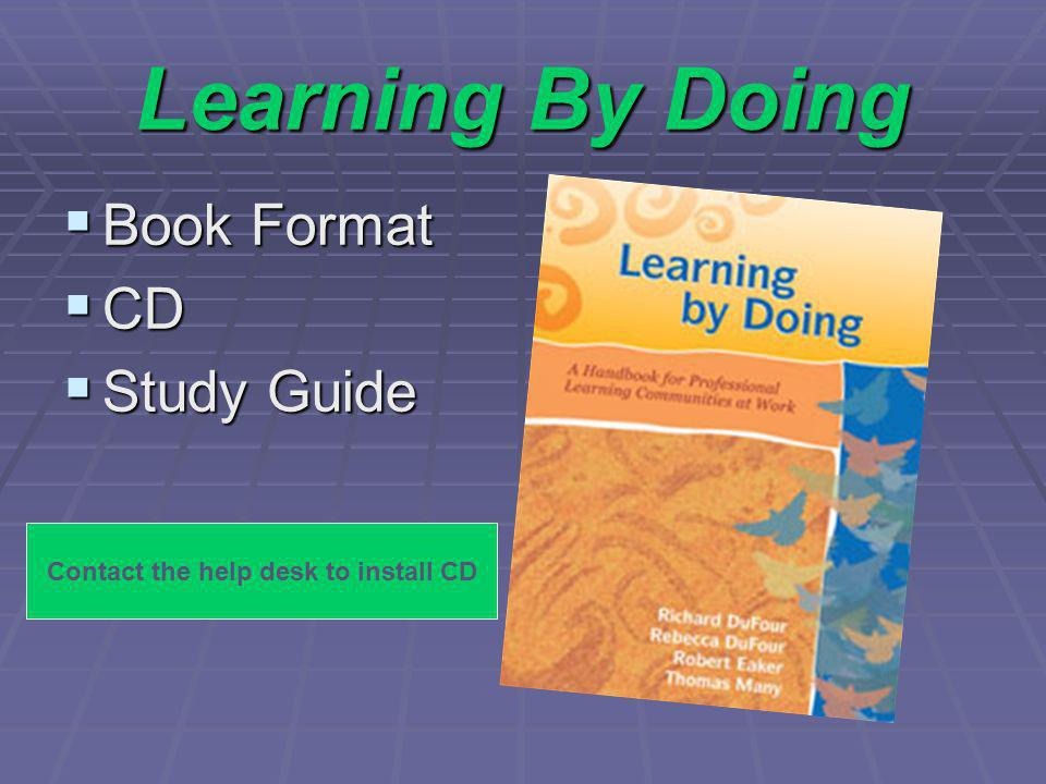 Learning By Doing Book Format Book Format CD CD Study Guide Study Guide Contact the help desk to install CD