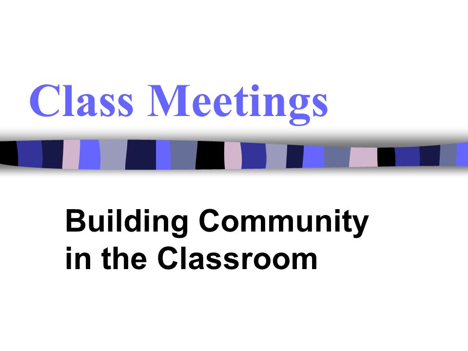 Class Meetings Building Community in the Classroom