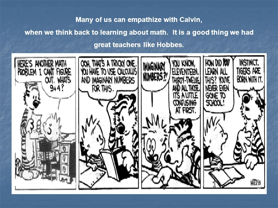 Many of us can empathize with Calvin, when we think back to learning about math.