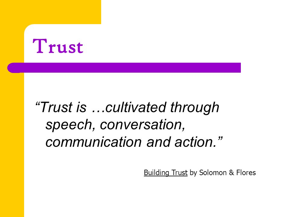 Trust Trust is …cultivated through speech, conversation, communication and action.
