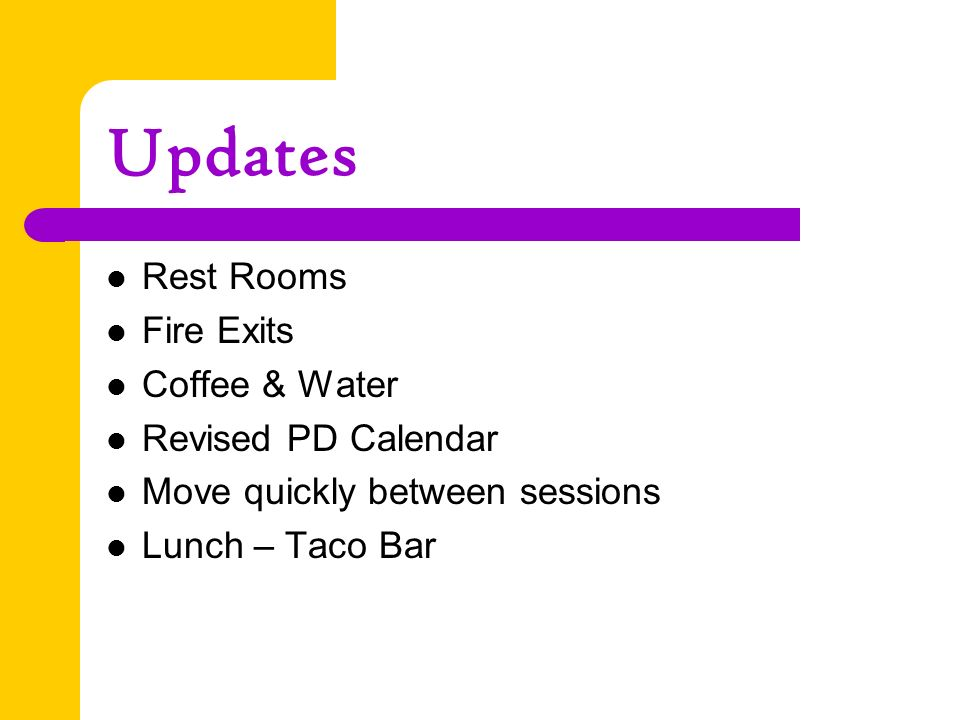 Updates Rest Rooms Fire Exits Coffee & Water Revised PD Calendar Move quickly between sessions Lunch – Taco Bar