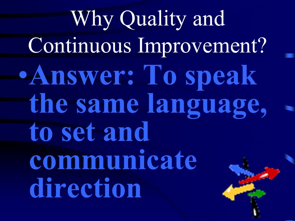Why Quality and Continuous Improvement.